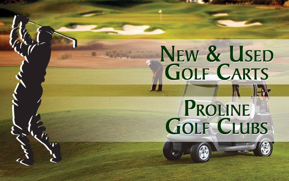 New & Used Golf Carts -and- Proline Golf Clubs - Call for a FREE quote!